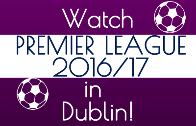 Watch Premier League 2016 /2017 in Dublin sports bars